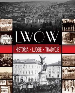 Chomikuj, ebook online Lwów. Historia. Ludzie. Tradycje. Marek A. Koprowski