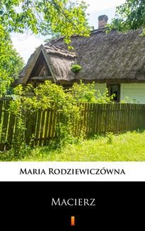 Chomikuj, pobierz ebook online Macierz. Maria Rodziewiczówna