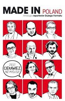 """Chomikuj, pobierz ebook online Made in Poland. Antologia reporterów """"Dużego Formatu"""". Włodzimierz Nowak"""