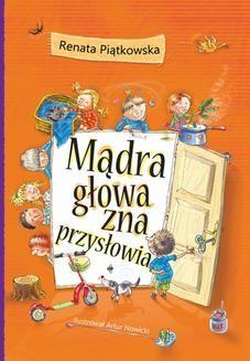 Chomikuj, pobierz ebook online Mądra głowa zna przysłowia. Renata Piątkowska