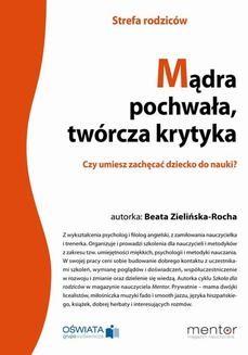 Chomikuj, pobierz ebook online Mądra pochwała, twórcza krytyka. Czy umiesz zachęcać dziecko do nauki?. Beata Zielińska-Rocha
