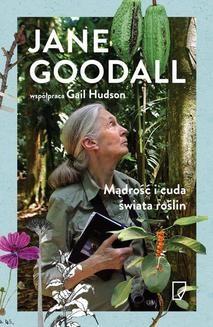 Chomikuj, pobierz ebook online Mądrość i cuda świata roślin. Jane Goodall