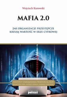 Chomikuj, ebook online Mafia 2.0 .Jak organizacje przestępcze kreują wartość w erze cyfrowej.. Wojciech Kurowski