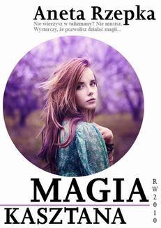 Chomikuj, pobierz ebook online Magia kasztana. Aneta Rzepka