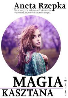 Chomikuj, ebook online Magia kasztana. Aneta Rzepka