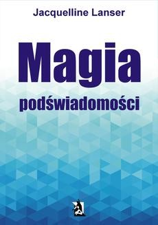 Chomikuj, ebook online Magia podświadomości. Jacquelline Lanser