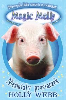 Chomikuj, ebook online Magic Molly. Nieśmiały prosiaczek. Holly Webb