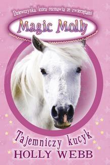 Chomikuj, ebook online Magic Molly. Tajemniczy kucyk. Holly Webb