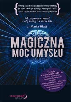 Chomikuj, ebook online Magiczna moc umysłu. Jak zaprogramować swój mózg na szczęście. Marta Hiatt