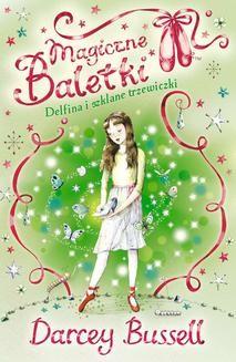 Chomikuj, pobierz ebook online Magiczne baletki. Delfina i szklane trzewiczki. Darcey Bussell