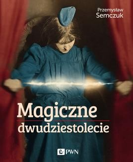 Chomikuj, ebook online Magiczne dwudziestolecie. Przemysław Semczuk