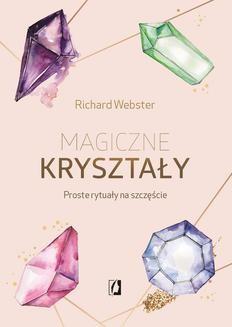 Chomikuj, ebook online Magiczne kryształy. Proste rytuały na szczęście. Richard Webster
