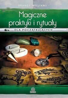 Chomikuj, ebook online Magiczne praktyki i rytuały dla początkujących. Wprowadzenie do magii praktycznej. Brandy Williams