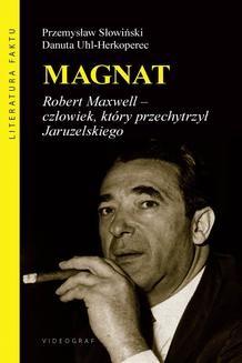Ebook Magnat. Robert Maxwell – człowiek, który przechytrzył Jaruzelskiego pdf