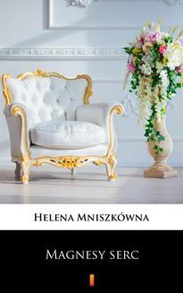 Chomikuj, ebook online Magnesy serc. Helena Mniszkówna