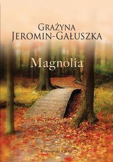 Chomikuj, ebook online Magnolia. Grażyna Jeromin-Gałuszka