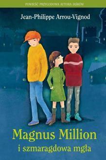 Chomikuj, ebook online Magnus Million i szmaragdowa mgła. Jean-Philippe Arrou-Vignod