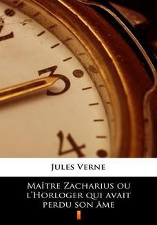 Chomikuj, ebook online Maître Zacharius ou lHorloger qui avait perdu son âme. Jules Verne