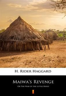 Chomikuj, pobierz ebook online Maiwas Revenge. Or The War of the Little Hand. H. Rider Haggard