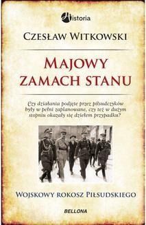 Chomikuj, pobierz ebook online Majowy zamach stanu. Wojskowy rokosz Piłsudskiego. Czesław Witkowski