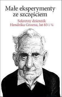 Ebook Małe ekspertymenty ze szczęściem. Sekretny dziennik Hendrika Groena, lat 83 i 1/4 pdf