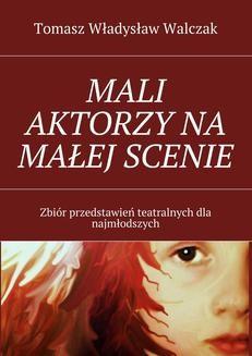 Chomikuj, pobierz ebook online Mali aktorzy na małej scenie. Tomasz Walczak null