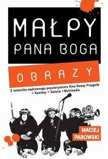 Chomikuj, ebook online Małpy Pana Boga. Obrazy. Maciej Parowski