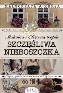 Chomikuj, ebook online Malwina i Eliza na tropie. Szczęśliwa nieboszczka. Małgorzata J. Kursa