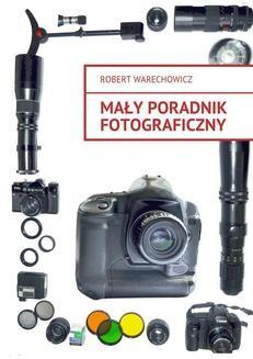 Chomikuj, ebook online Mały poradnik fotograficzny. Robert Warechowicz