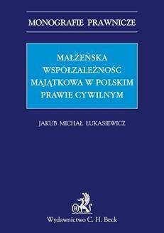 Chomikuj, ebook online Małżeńska współzależność majątkowa w polskim prawie cywilnym. Jakub Michał Łukasiewicz