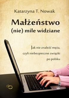 Chomikuj, ebook online Małżeństwo (nie) mile widziane. Katarzyna T. Nowak