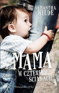 Chomikuj, ebook online Mama w czterech ścianach. Samantha Wilde