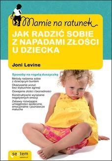 Chomikuj, ebook online Mamie na ratunek. Jak radzić sobie z napadami złości u dziecka. Joni Levine