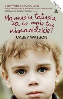 Chomikuj, ebook online Mamusiu, tatusiu, za co mnie tak nienawidzicie?. Casey Watson