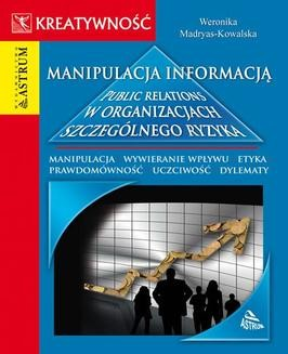 Chomikuj, ebook online Manipulacja informacją. Public relations w organizacjach szczególnego ryzyka. Weronika Madryas-Kowalska
