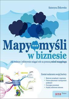 Chomikuj, pobierz ebook online Mapy myśli w biznesie. Jak twórczo i efektywnie osiągać cele przy pomocy mind mappingu. Katarzyna Żbikowska