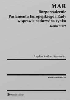 Ebook MAR. Rozporządzenie Parlamentu Europejskiego i Rady w sprawie nadużyć na rynku. Komentarz pdf