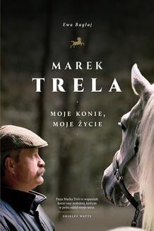 Chomikuj, ebook online Marek Trela. Moje konie, moje życie. Ewa Bagłaj