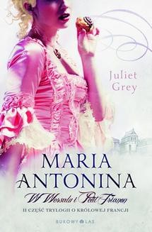 Chomikuj, ebook online Maria Antonina: W Wersalu i Petit Trianon. Juliet Grey
