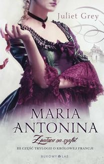 Chomikuj, ebook online Maria Antonina. Z pałacu na szafot. Juliet Grey