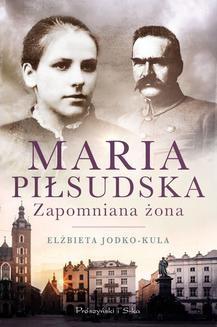 Chomikuj, ebook online Maria Piłsudska. Zapomniana żona. Elżbieta Jodko-Kula