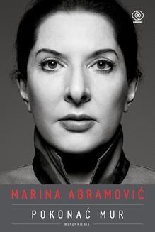 Chomikuj, ebook online Marina Abramović. Pokonać mur. Wspomnienia. Marina Abramović