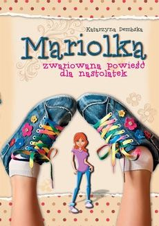 Chomikuj, ebook online Mariolka: Mariolka. Zwariowana powieść dla nastolatek. Katarzyna Dembska