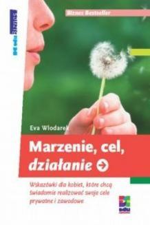 Chomikuj, ebook online Marzenie. cel. działanie. Wskazówki dla kobiet. które chcą świadomie realizować swoje cele prywatne i zawodowe. Eva Wlodarek