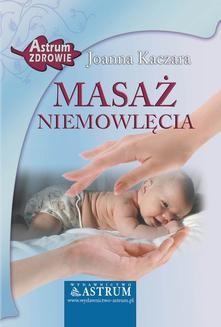Chomikuj, ebook online Masaż niemowlęcia. Joanna Kaczara