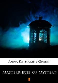 Chomikuj, ebook online Masterpieces of Mystery. Anna Katharine Green