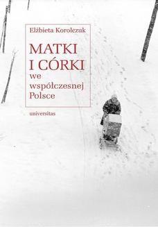Chomikuj, pobierz ebook online Matki i córki we współczesnej Polsce. Elżbieta Korolczuk