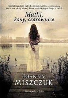 Chomikuj, pobierz ebook online Matki, żony, czarownice. Joanna Miszczuk