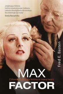 Chomikuj, ebook online Max Factor. Człowiek. który dał kobiecie nową twarz. Fred E. Basten