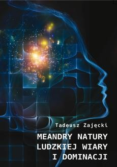 Chomikuj, ebook online Meandry natury ludzkiej wiary i dominacji. Tadeusz Zajęcki
